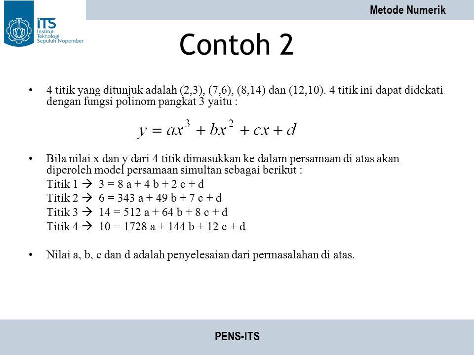 Contoh 2 4 titik yang ditunjuk adalah (2,3), (7,6), (8,14) dan (12,10). 4 titik ini dapat didekati dengan fungsi polinom pangkat 3 yaitu :