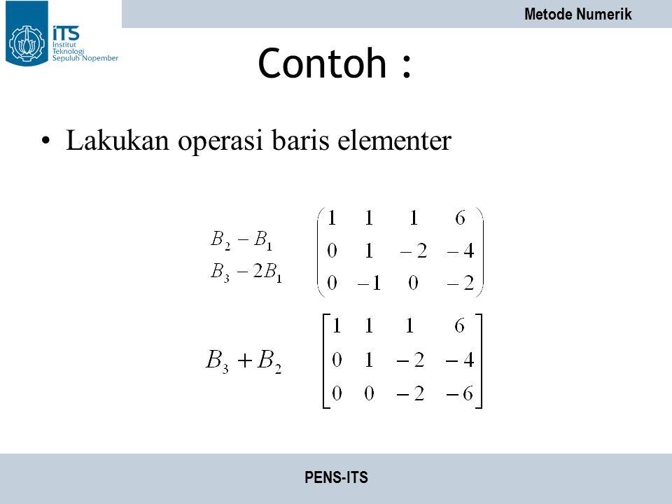 Contoh : Lakukan operasi baris elementer PENS-ITS