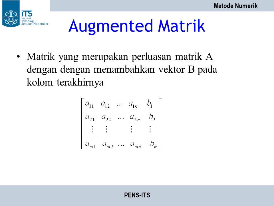 Augmented Matrik Matrik yang merupakan perluasan matrik A dengan dengan menambahkan vektor B pada kolom terakhirnya.