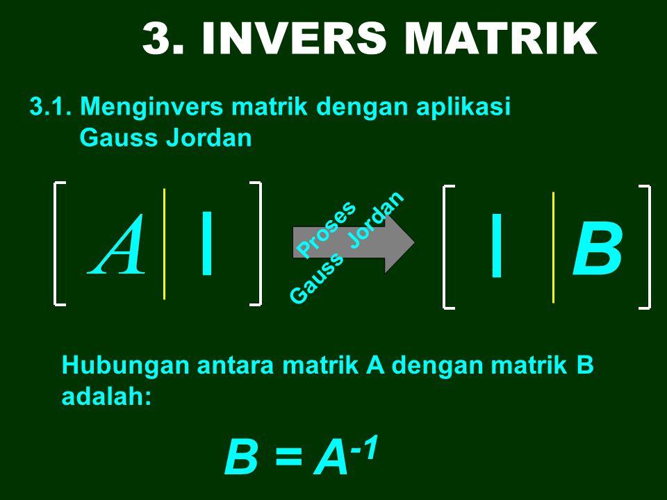 I I B B = A-1 3. INVERS MATRIK 3.1. Menginvers matrik dengan aplikasi