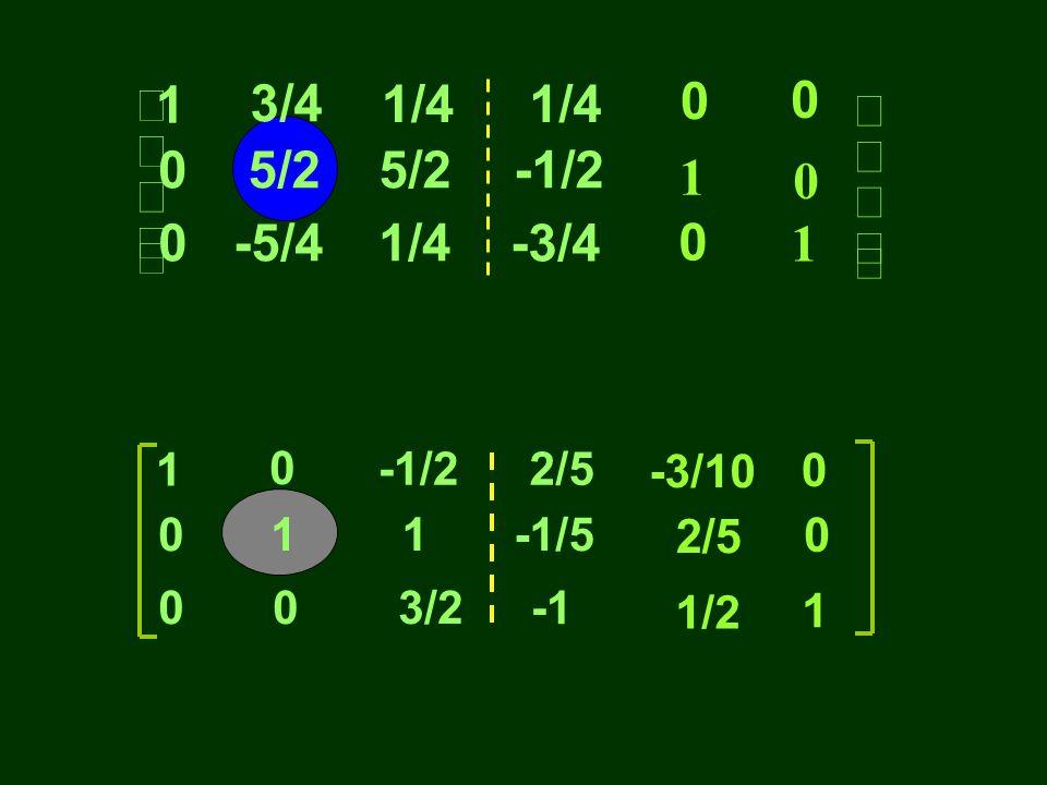 1 5/2 -1/2 -5/4 1/4 -3/4 3/4 é ù ê ú ë û 2/5 1 1 -1/2 2/5 -3/10 1 1