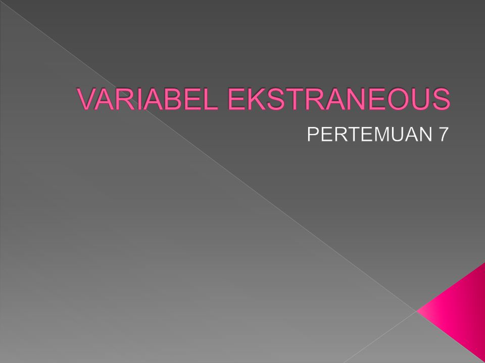 VARIABEL EKSTRANEOUS PERTEMUAN 7