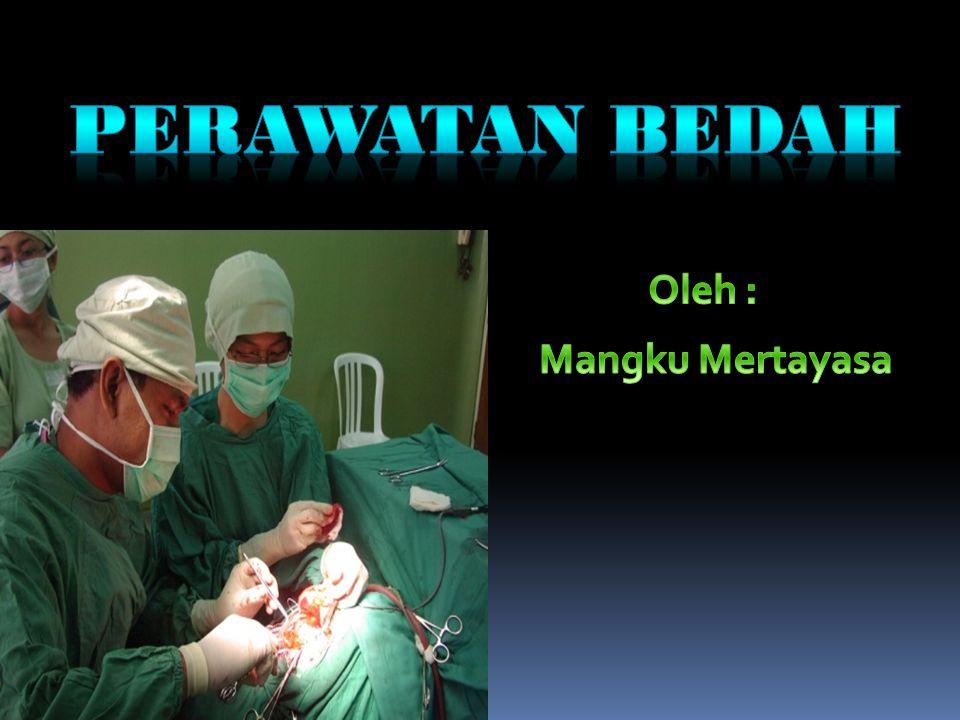 PERAWATAN BEDAH Oleh : Mangku Mertayasa