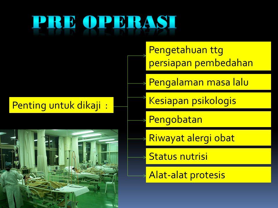 Pre operasi Pengetahuan ttg persiapan pembedahan Pengalaman masa lalu
