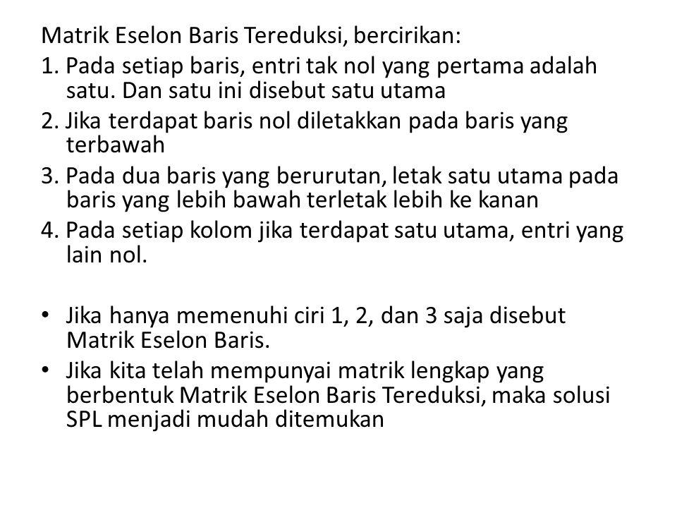 Matrik Eselon Baris Tereduksi, bercirikan:
