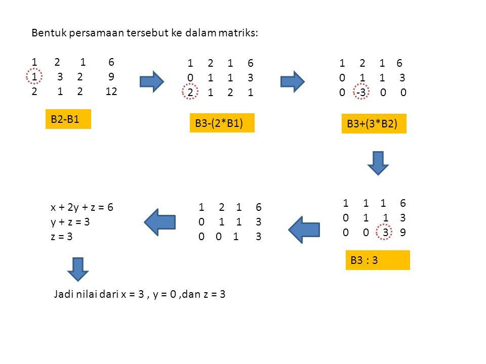 Bentuk persamaan tersebut ke dalam matriks: