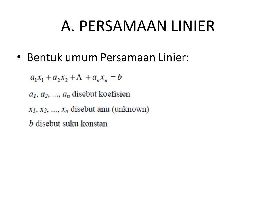 A. PERSAMAAN LINIER Bentuk umum Persamaan Linier: