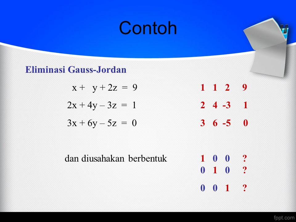 Contoh Eliminasi Gauss-Jordan x + y + 2z = 9 1 1 2 9