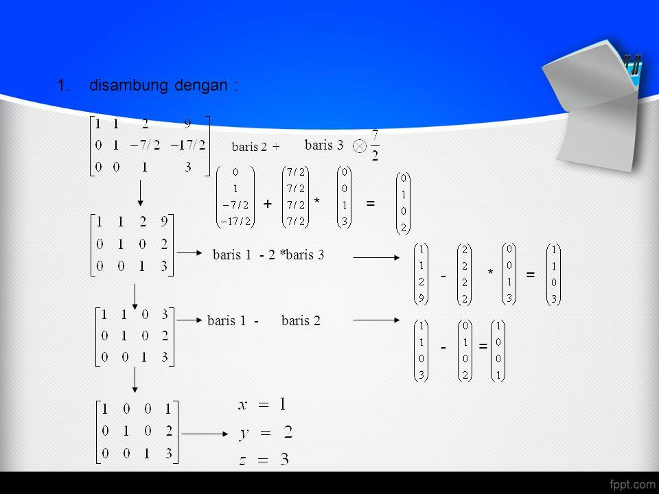 disambung dengan : + * = - * = - = baris 3 baris 3 baris 2 baris 2 +