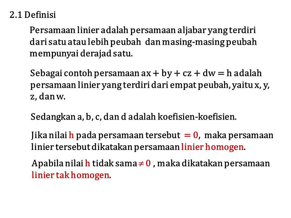 2.1 Definisi Persamaan linier adalah persamaan aljabar yang terdiri. dari satu atau lebih peubah dan masing-masing peubah.