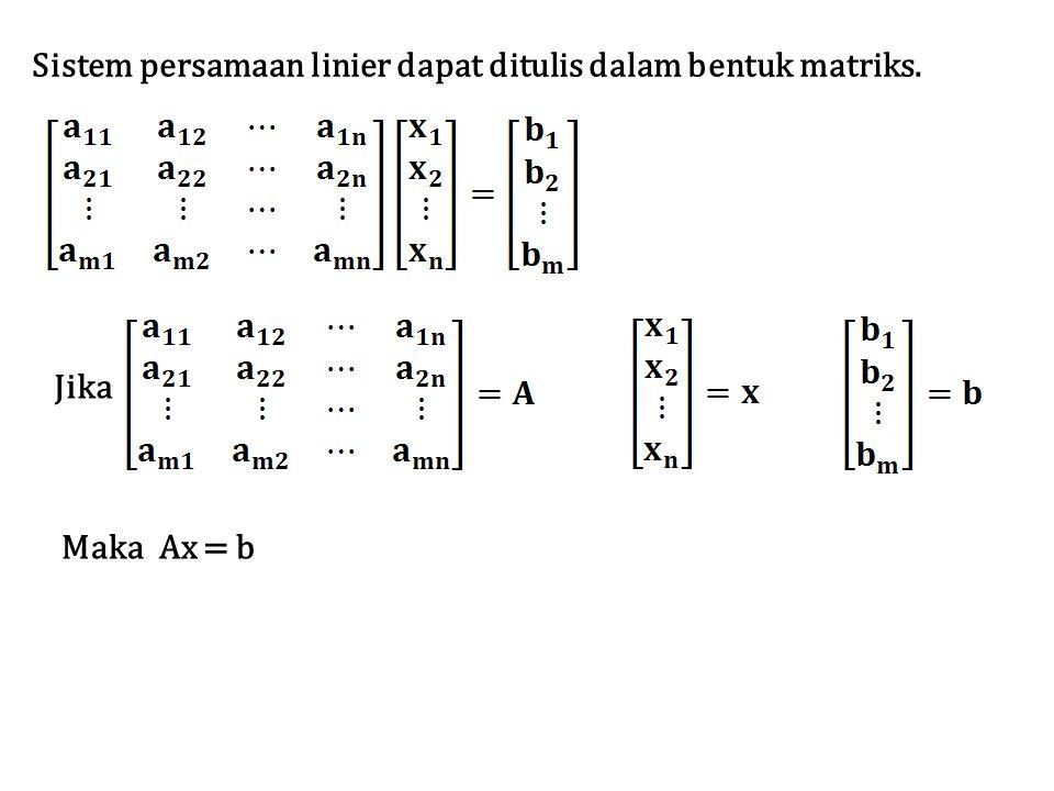 Sistem persamaan linier dapat ditulis dalam bentuk matriks.