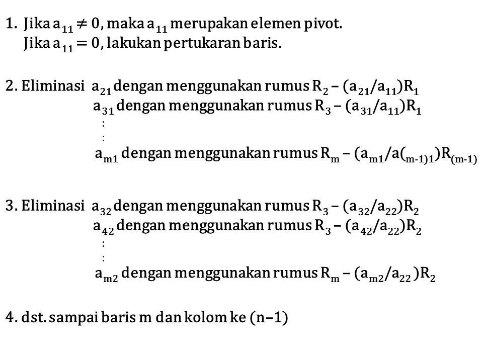 Jika a11 ≠ 0, maka a11 merupakan elemen pivot.