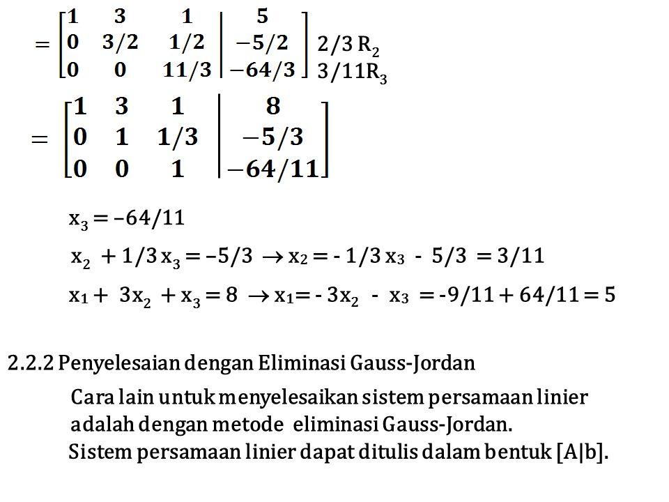 2/3 R2 3/11R3. x3 = –64/11. x2 + 1/3 x3 = –5/3  x2 = - 1/3 x3 - 5/3 = 3/11. x1 + 3x2 + x3 = 8  x1= - 3x2 - x3 = -9/11 + 64/11 = 5.