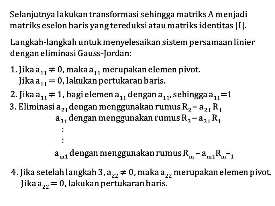 Selanjutnya lakukan transformasi sehingga matriks A menjadi