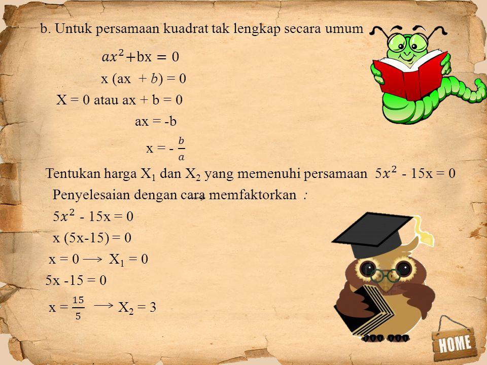 b. Untuk persamaan kuadrat tak lengkap secara umum