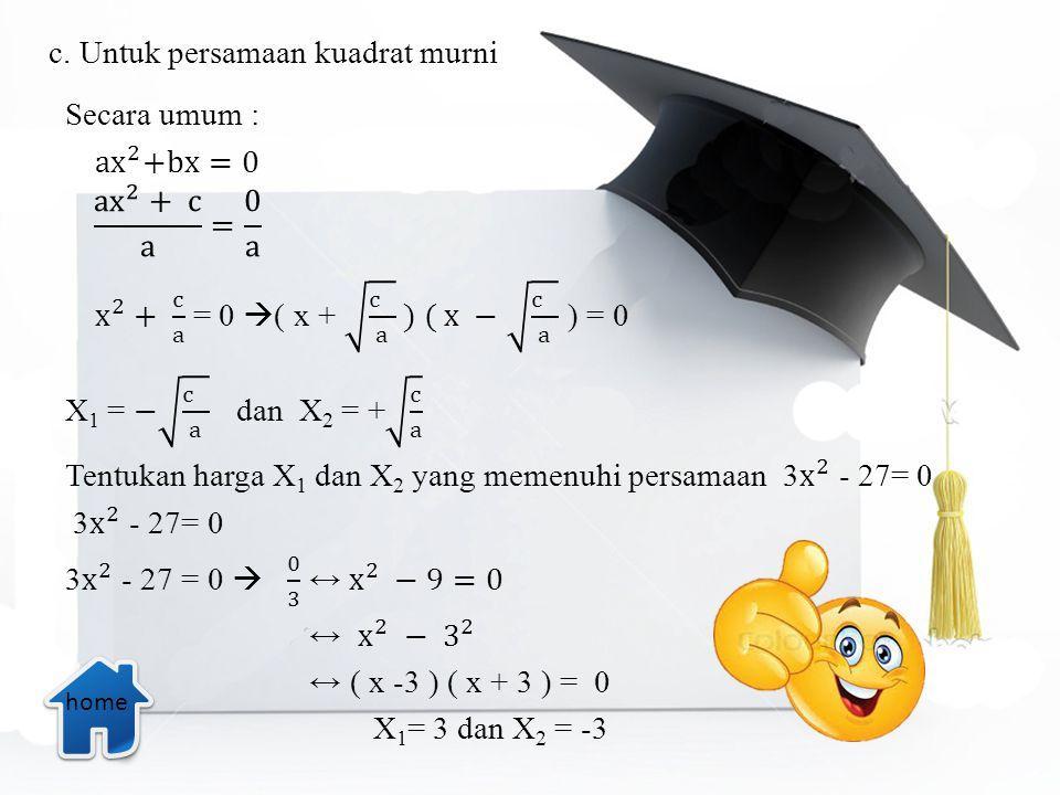 c. Untuk persamaan kuadrat murni