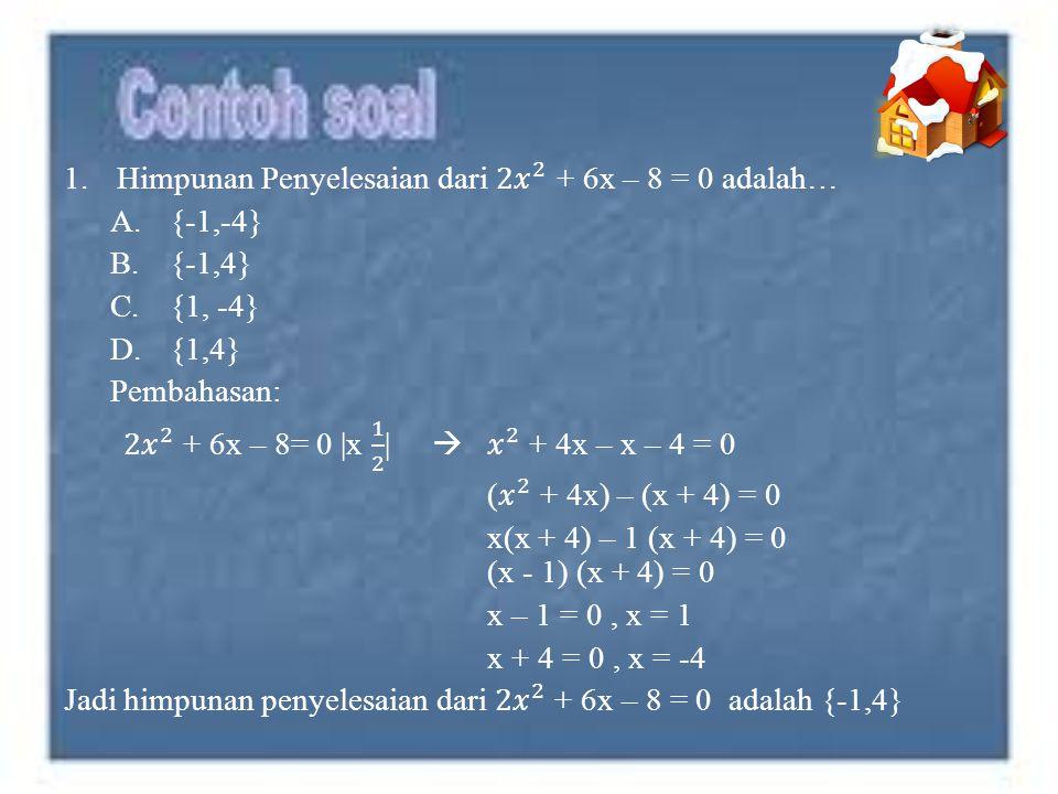 Himpunan Penyelesaian dari 2𝑥 2 + 6x – 8 = 0 adalah…