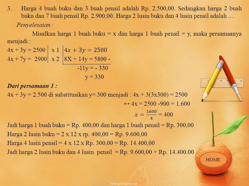 4x + 3y = 2.500 di substitusikan y= 300 menjadi : 4x + 3(3x300) = 2500