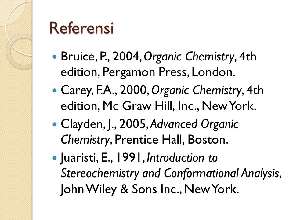 Referensi Bruice, P., 2004, Organic Chemistry, 4th edition, Pergamon Press, London.