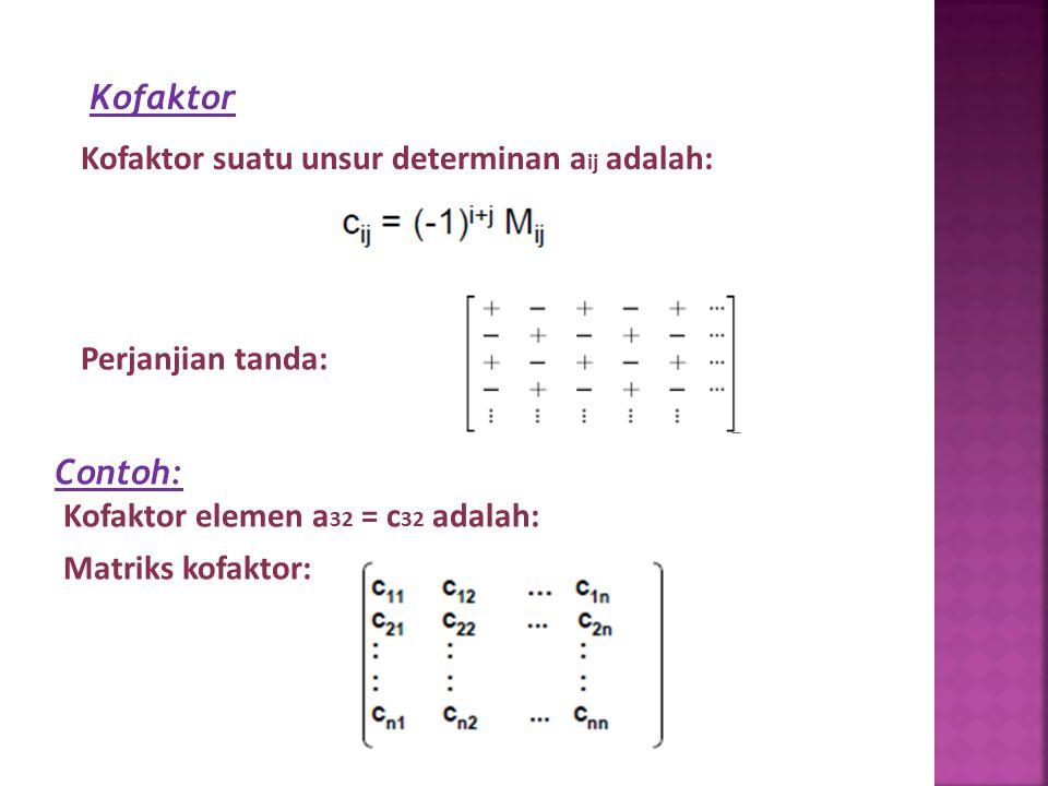Kofaktor Kofaktor suatu unsur determinan aij adalah: Perjanjian tanda: Contoh: Kofaktor elemen a32 = c32 adalah: