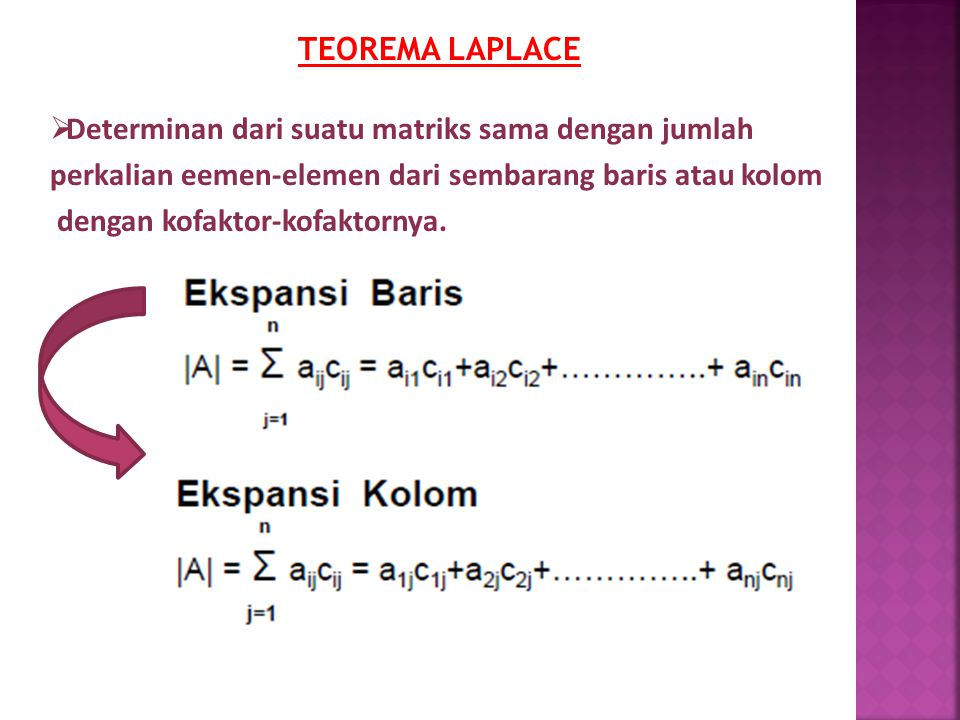 TEOREMA LAPLACE Determinan dari suatu matriks sama dengan jumlah. perkalian eemen-elemen dari sembarang baris atau kolom.