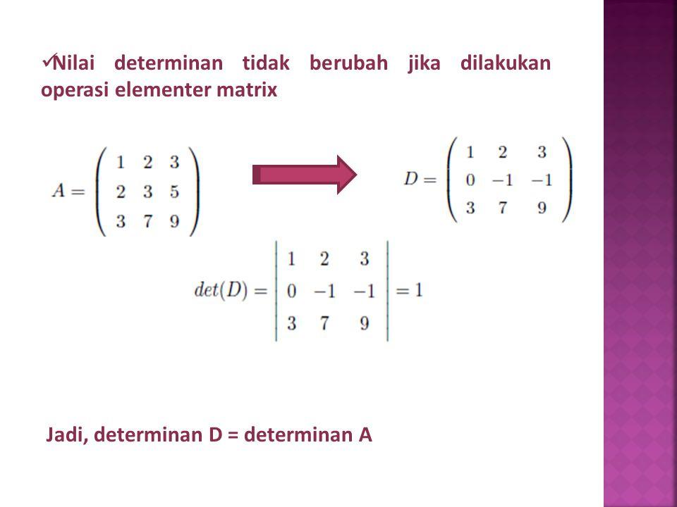 Nilai determinan tidak berubah jika dilakukan operasi elementer matrix