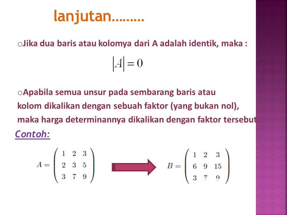 lanjutan……… Jika dua baris atau kolomya dari A adalah identik, maka :