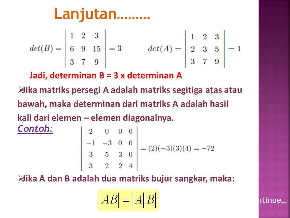 Lanjutan……… Jadi, determinan B = 3 x determinan A