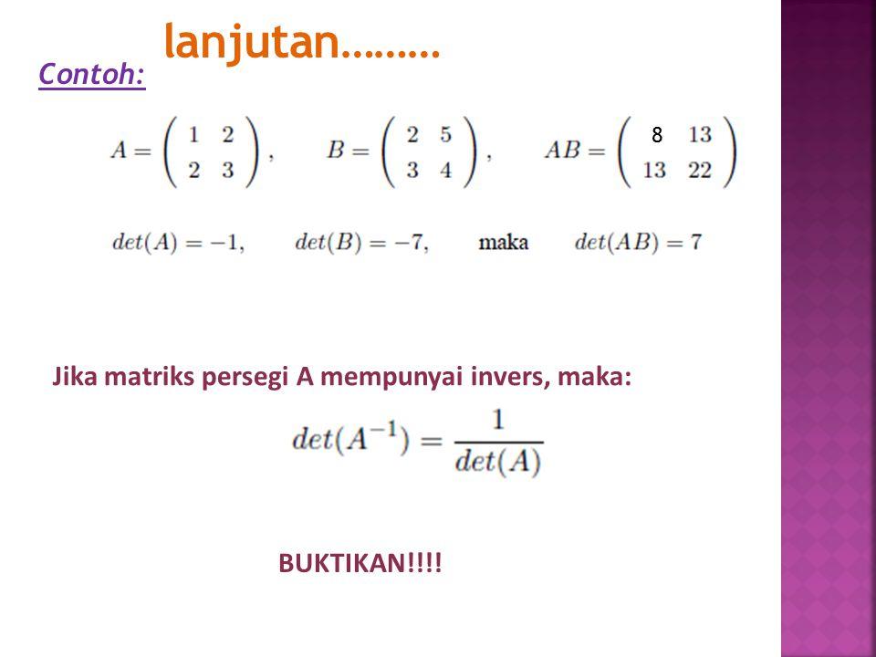 lanjutan……… Contoh: Jika matriks persegi A mempunyai invers, maka:
