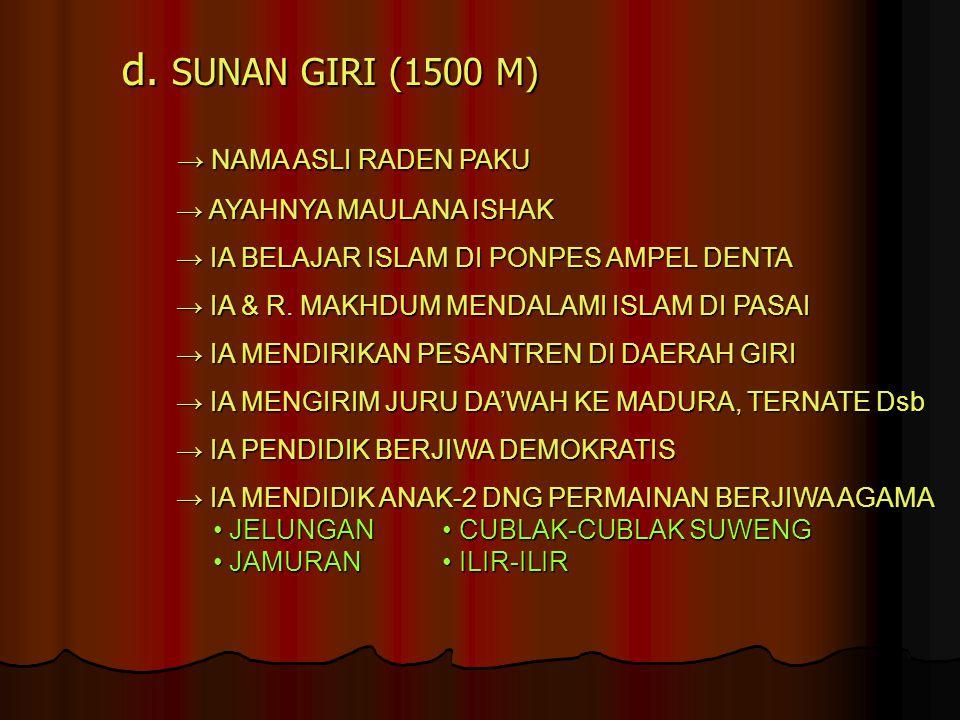 d. SUNAN GIRI (1500 M) → NAMA ASLI RADEN PAKU → AYAHNYA MAULANA ISHAK