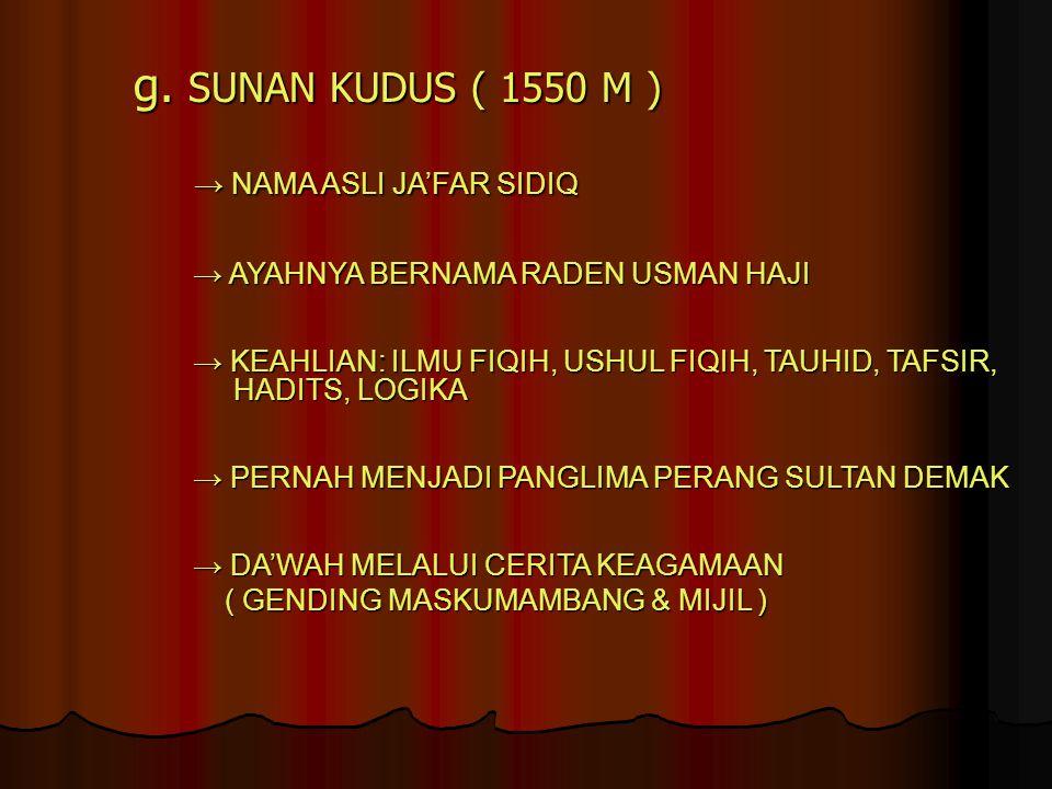 g. SUNAN KUDUS ( 1550 M ) → NAMA ASLI JA'FAR SIDIQ