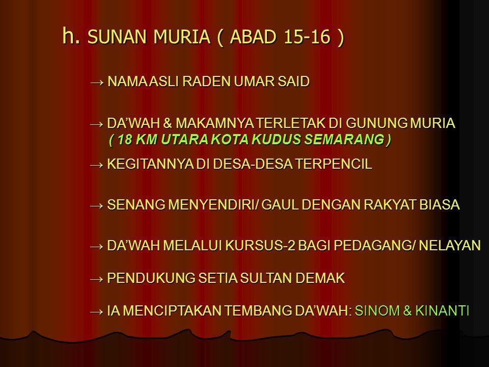 h. SUNAN MURIA ( ABAD 15-16 ) → NAMA ASLI RADEN UMAR SAID