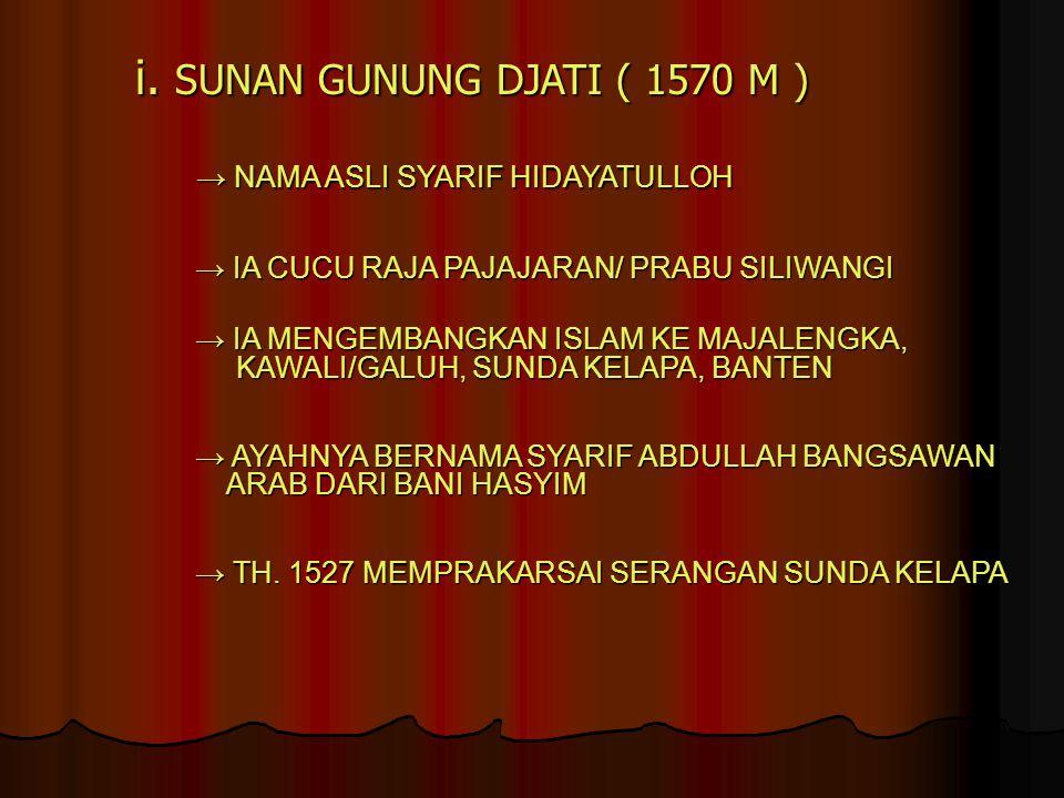 i. SUNAN GUNUNG DJATI ( 1570 M )