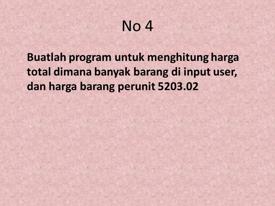 No 4 Buatlah program untuk menghitung harga total dimana banyak barang di input user, dan harga barang perunit 5203.02.