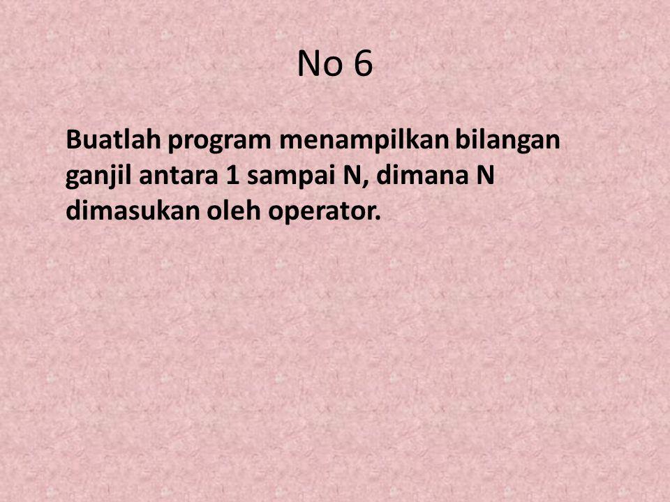 No 6 Buatlah program menampilkan bilangan ganjil antara 1 sampai N, dimana N dimasukan oleh operator.