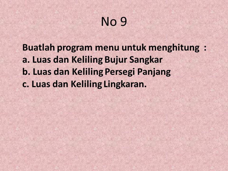 No 9 Buatlah program menu untuk menghitung : a. Luas dan Keliling Bujur Sangkar b.