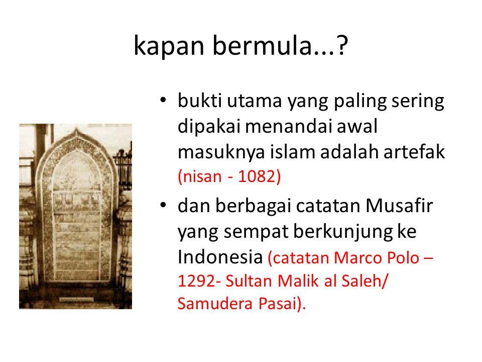 kapan bermula... bukti utama yang paling sering dipakai menandai awal masuknya islam adalah artefak (nisan - 1082)