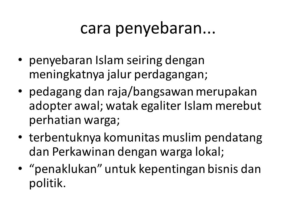 cara penyebaran... penyebaran Islam seiring dengan meningkatnya jalur perdagangan;