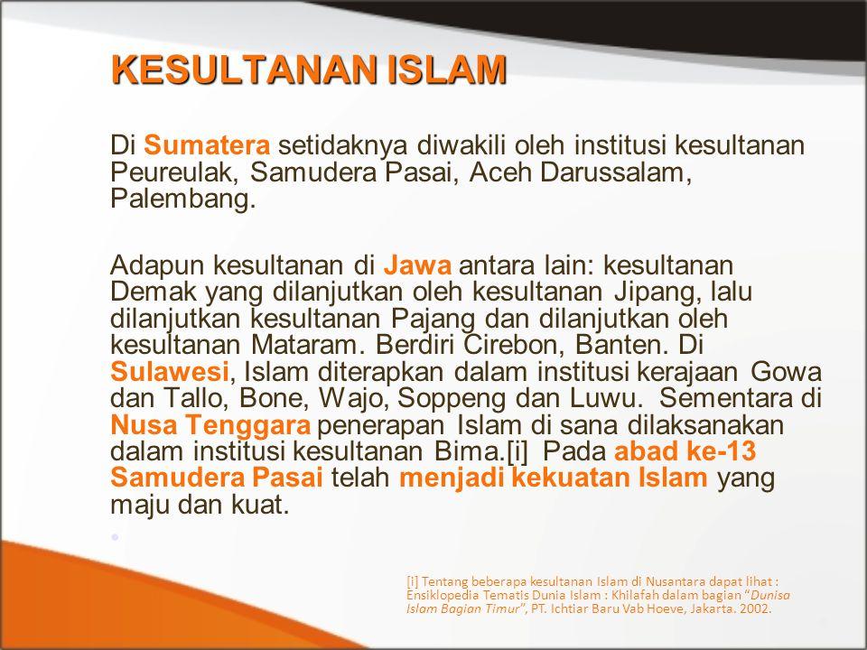 KESULTANAN ISLAM Di Sumatera setidaknya diwakili oleh institusi kesultanan Peureulak, Samudera Pasai, Aceh Darussalam, Palembang.