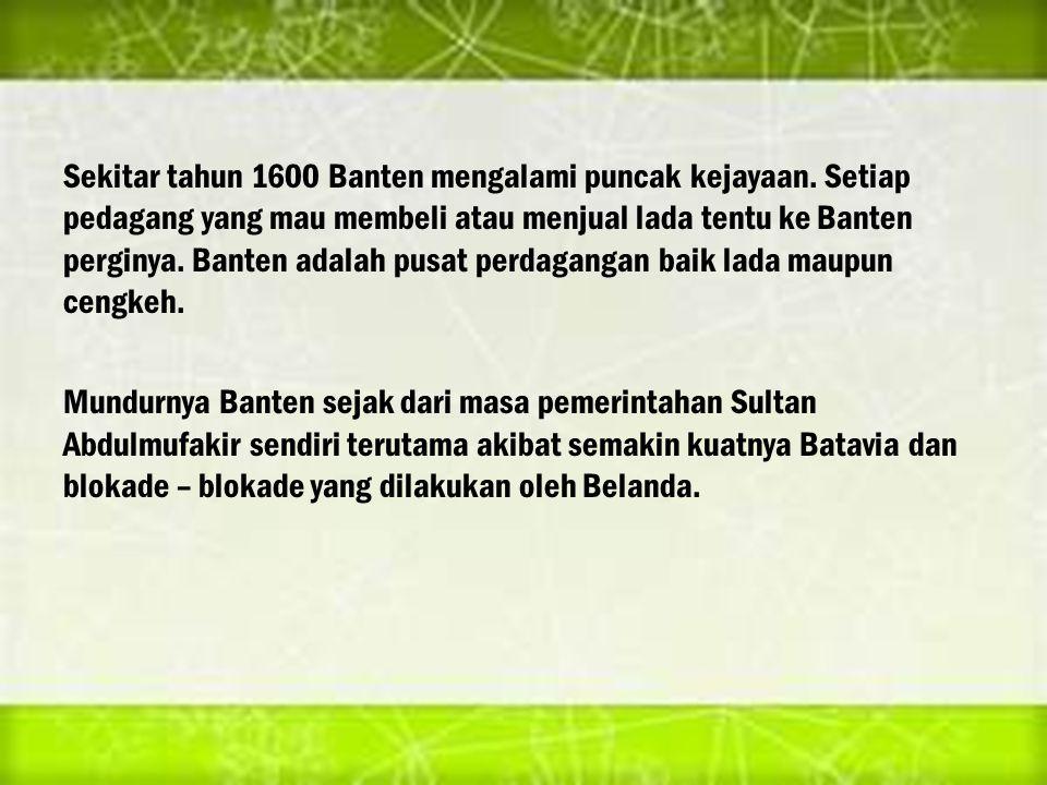 Sekitar tahun 1600 Banten mengalami puncak kejayaan