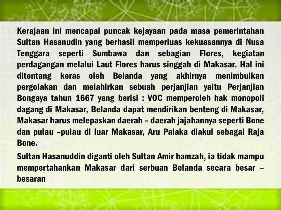 Kerajaan ini mencapai puncak kejayaan pada masa pemerintahan Sultan Hasanudin yang berhasil memperluas kekuasannya di Nusa Tenggara seperti Sumbawa dan sebagian Flores, kegiatan perdagangan melalui Laut Flores harus singgah di Makasar.