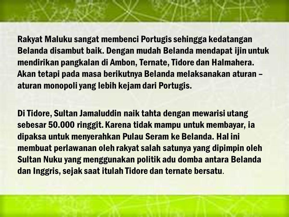 Rakyat Maluku sangat membenci Portugis sehingga kedatangan Belanda disambut baik.