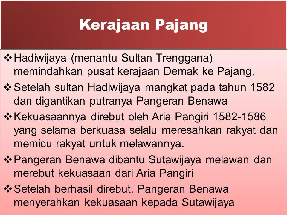 Kerajaan Pajang Hadiwijaya (menantu Sultan Trenggana) memindahkan pusat kerajaan Demak ke Pajang.