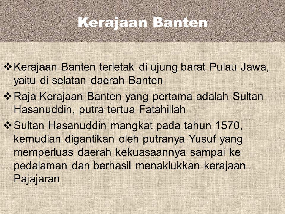 Kerajaan Banten Kerajaan Banten terletak di ujung barat Pulau Jawa, yaitu di selatan daerah Banten.