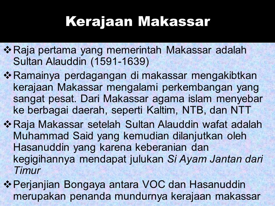 Kerajaan Makassar Raja pertama yang memerintah Makassar adalah Sultan Alauddin (1591-1639)