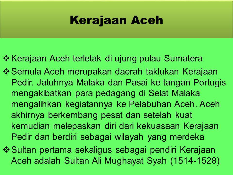 Kerajaan Aceh Kerajaan Aceh terletak di ujung pulau Sumatera