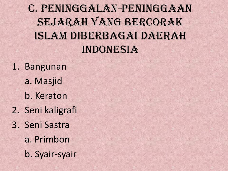 c. Peninggalan-peninggaan sejarah yang bercorak islam diberbagai daerah indonesia