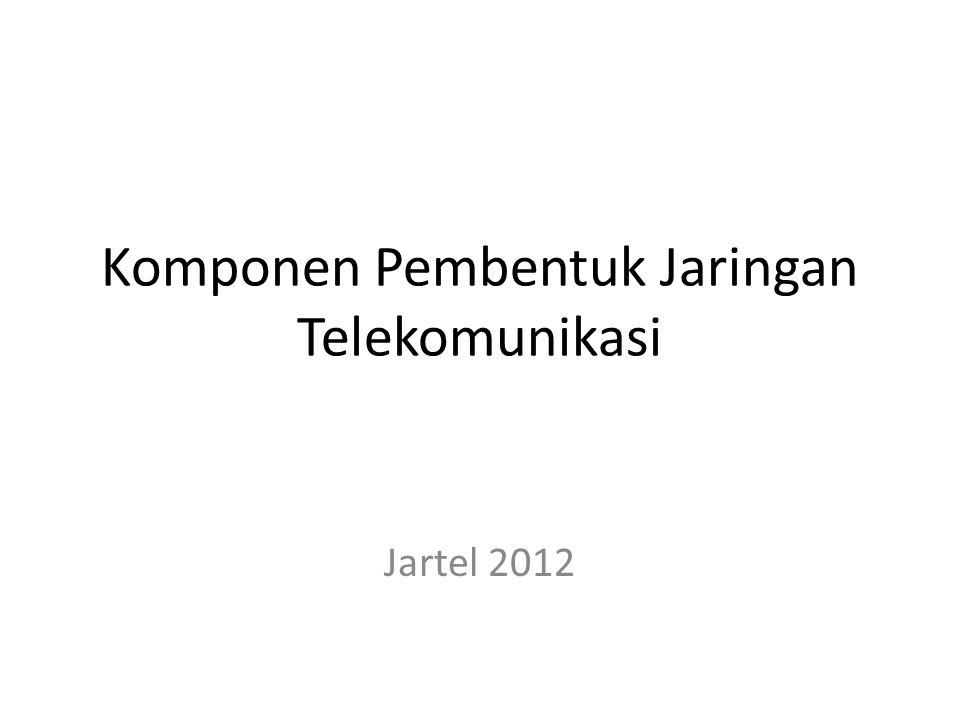 Komponen Pembentuk Jaringan Telekomunikasi