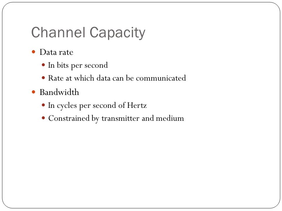 Channel Capacity Data rate Bandwidth In bits per second
