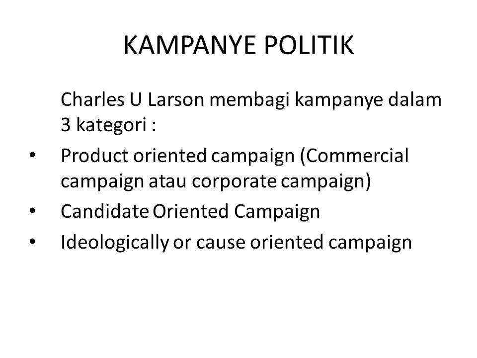 KAMPANYE POLITIK Charles U Larson membagi kampanye dalam 3 kategori :